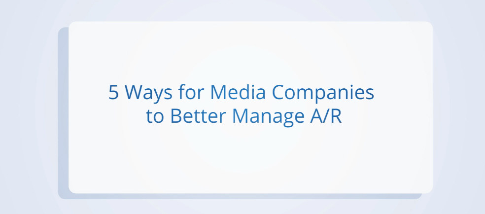 5 Ways for Media Companies to Better Manage A/R